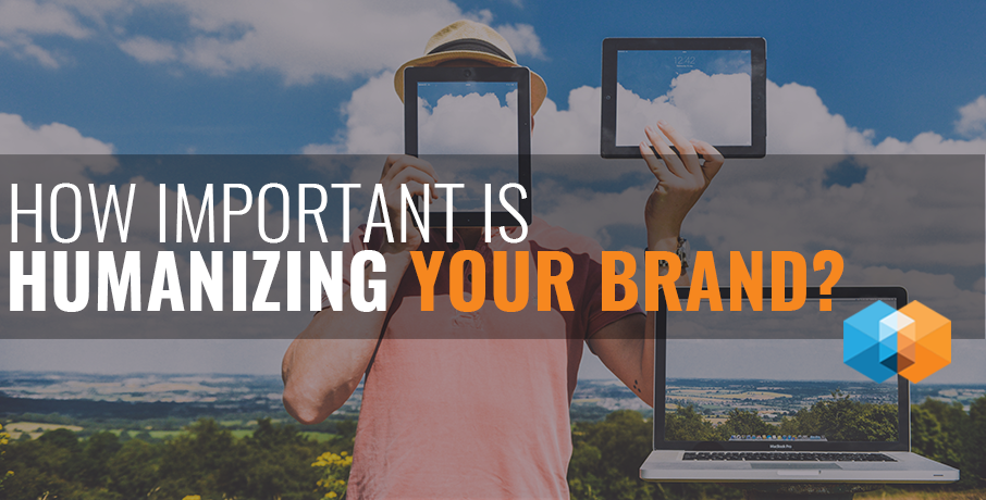 importance of humanizing your brand insightrix